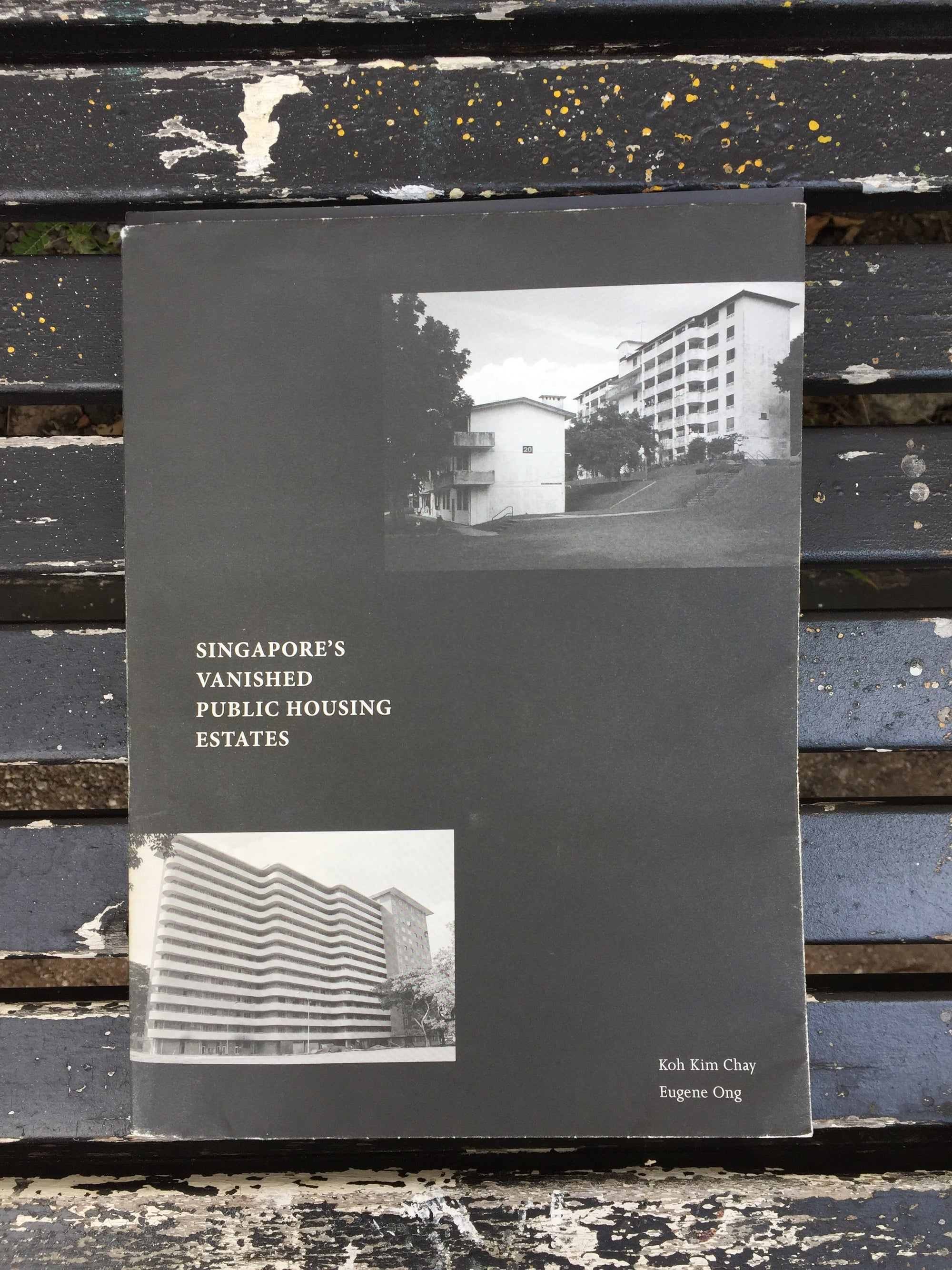 Singapore's Vanished Public Housing Estates (2017) by Koh Kim Chay , Ong Eugene