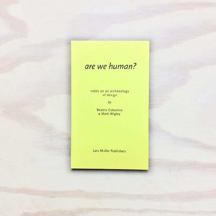Are We Human? Notes on an Archaeology of Design Book (2016) by Beatriz Colomina and Mark Wigley