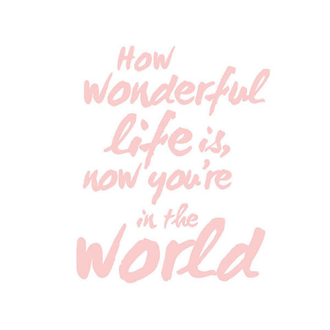 How wonderful life is, now you're in the world | Wall Print