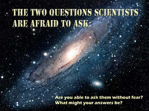The Two Questions Scientists are Afraid to Ask