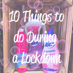 10 Things To Do During a Lockdown
