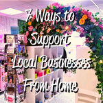 7 Ways to Support Local Businesses From Home