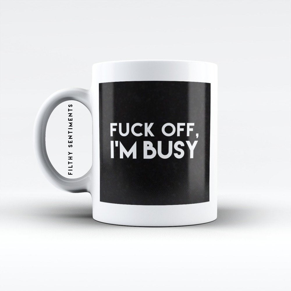 Fuck Off I'm Busy Mug