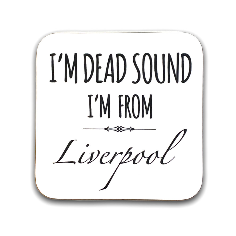 I'm dead sound I'm from Liverpool Coaster