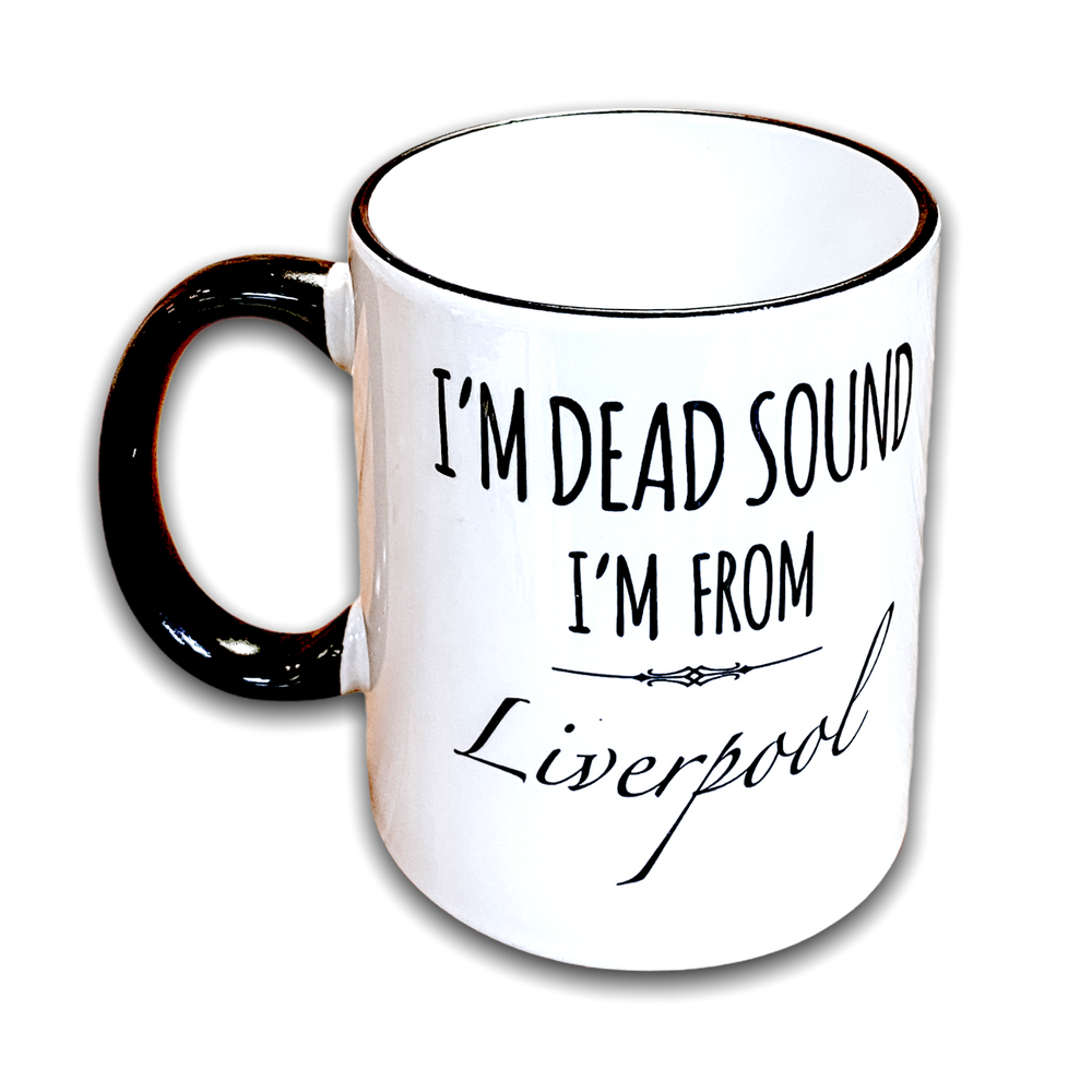I'm dead sound I'm from Liverpool mug