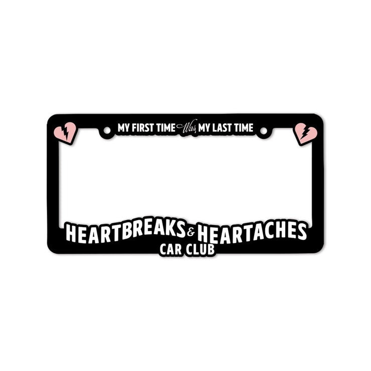 Heartbreaks & Heartaches License Plate Frame