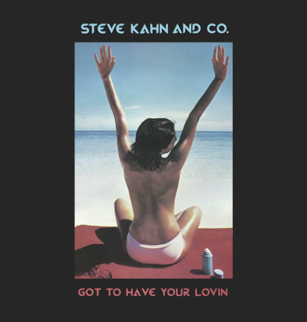 STEVE KAHN AND CO. - Got To Have Your Lovin