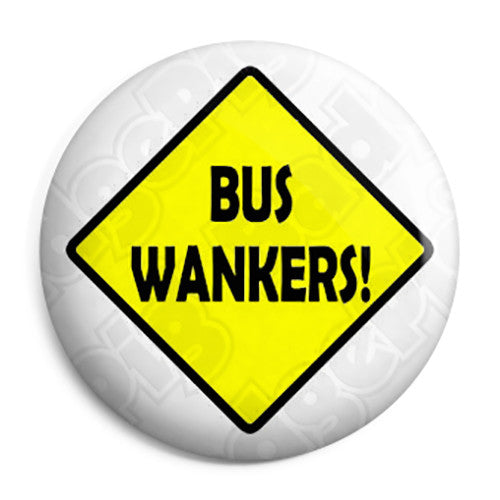 The Inbetweeners - Bus Wankers Sign - Button Badge