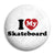 I Love (Heart) My Skateboard - Skater Button Badge