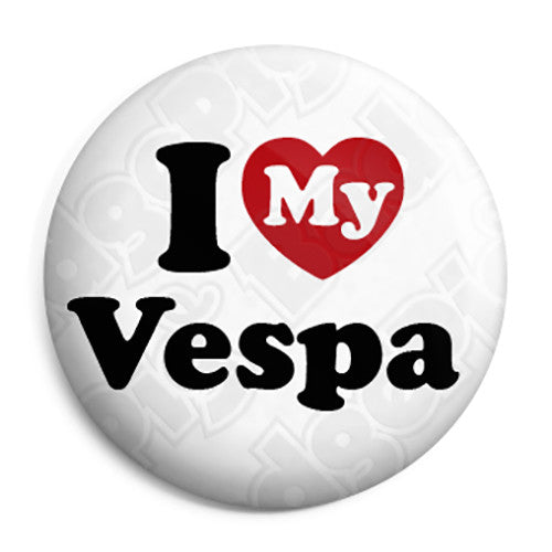 I Love My Vespa Scooter - Scooterist Button Badge