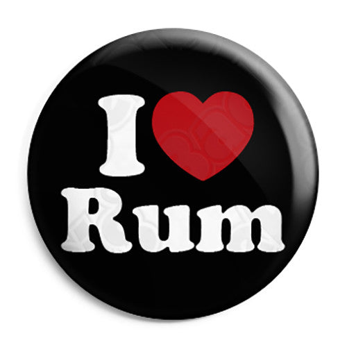 I Love (Heart) Rum - Alcohol Button Badge