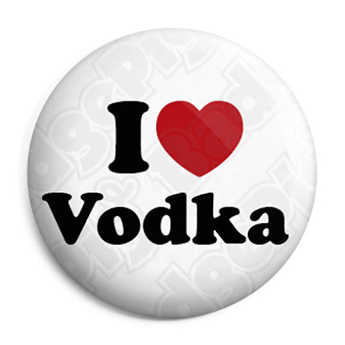 I Love Vodka - Alcohol Button Badge