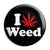 I Love Weed - Cannabis Button Badge