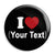 I Love My (Your Text Here) - Custom Printed Button Badge