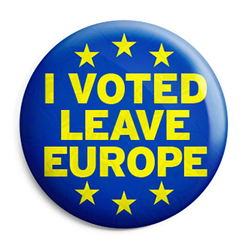 I Voted to Leave Europe EU Referendum - European Union Button Badge