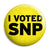 I Voted SNP - Scottish Political Election Button Badge