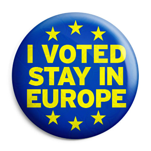 I Voted Stay in Europe EU Referendum - European Union Button Badge