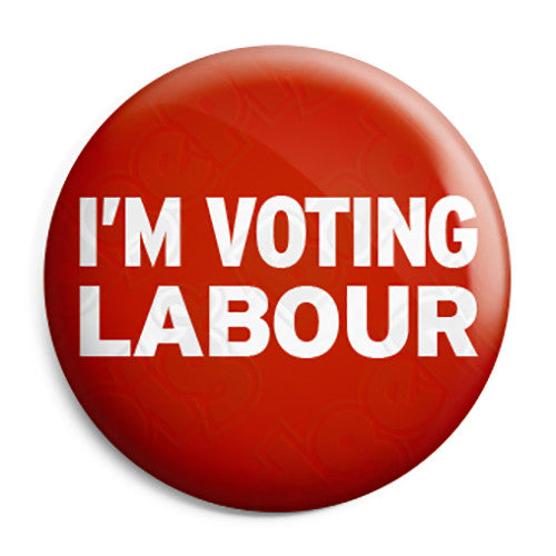I'm Voting Labour - Political Election Button Badge
