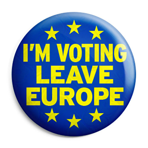 I'm Voting to Leave Europe EU Referendum - European Union Pin Button Badge