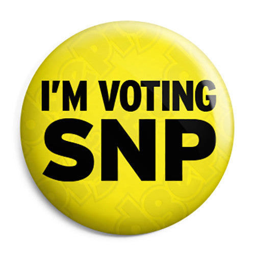 I'm Voting SNP - Scottish Political Election Button Badge