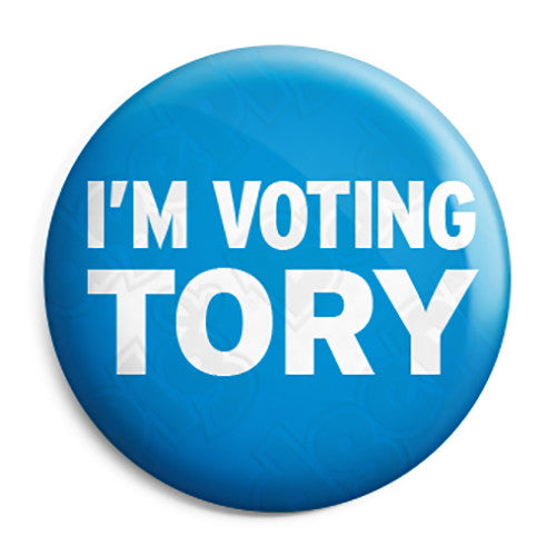 I'm Voting Tory, Conservative Political Election Button Badge