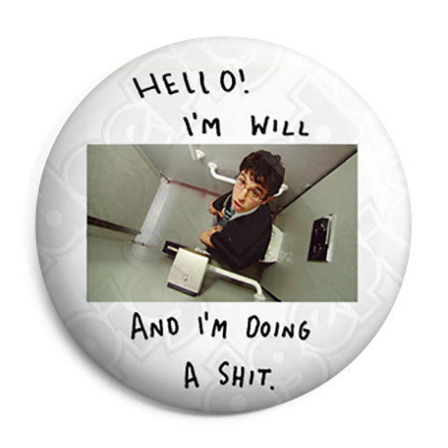 The Inbetweeners - Hello! I'm Will and I'm doing a Shit - Button Badge