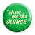 The Inbetweeners - Show Me The Clunge Offensive Pin Button Badge