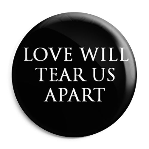 Joy Division - Love will Tear Us Apart - Button Badge