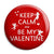 Keep Calm & Be My Valentine Button Badge