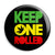 Keep One Rolled - Cannabis Weed Button Badge