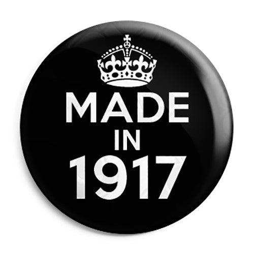 Made in 1917 - Keep Calm Birthday Year of Birth Pin Button Badge
