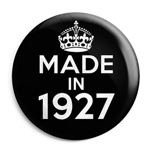 Made in 1927 - Keep Calm Birthday Year of Birth Pin Button Badge