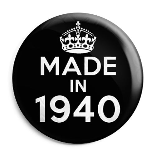 Made in 1940 - Keep Calm Birthday Year of Birth Pin Button Badge