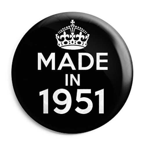 Made in 1951 - Keep Calm Birthday Year of Birth Pin Button Badge