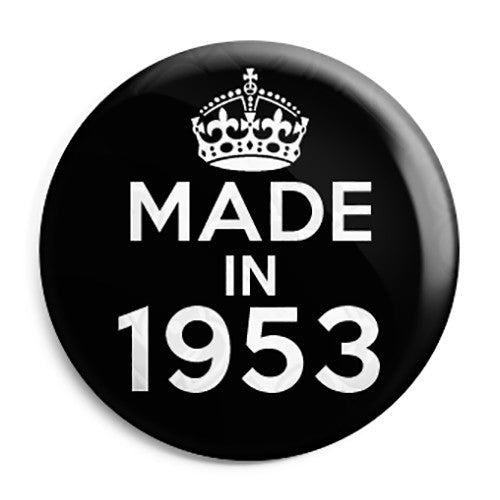 Made in 1953 - Keep Calm Birthday Year of Birth Pin Button Badge