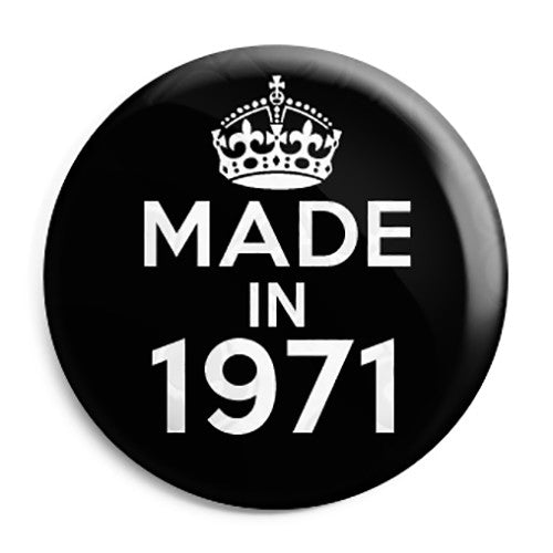 Made in 1971 - Keep Calm Birthday Year of Birth Pin Button Badge