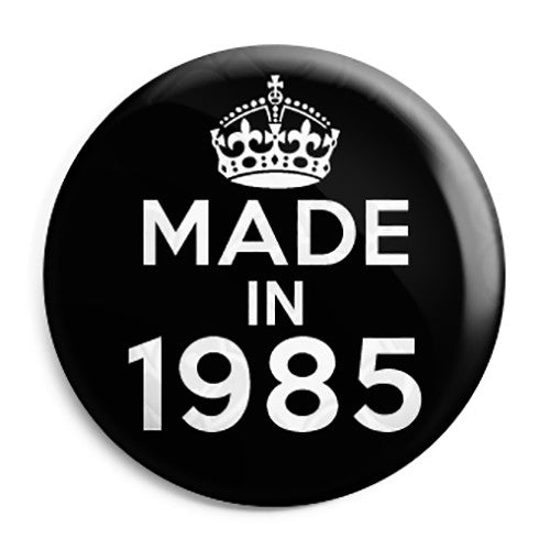 Made in 1985 - Keep Calm Birthday Year of Birth Pin Button Badge