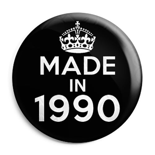 Made in 1990 - Keep Calm Birthday Year of Birth Pin Button Badge
