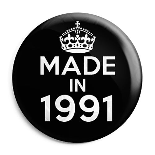 Made in 1991 - Keep Calm Birthday Year of Birth Pin Button Badge