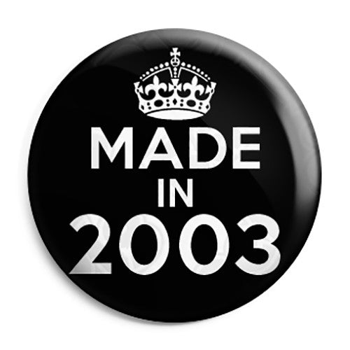 Made in 2003 - Keep Calm Birthday Year of Birth Pin Button Badge