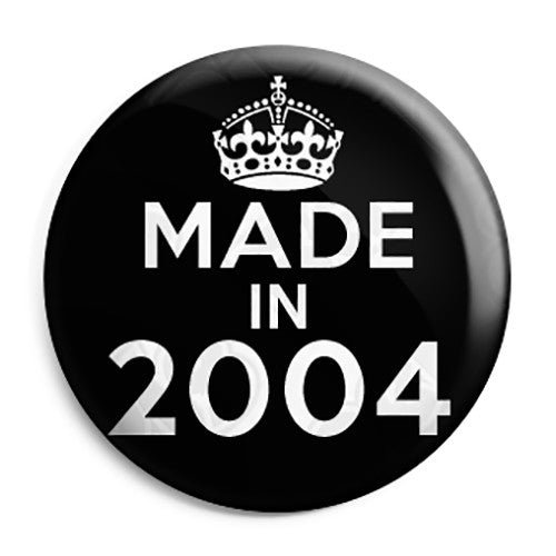 Made in 2004 - Keep Calm Birthday Year of Birth Pin Button Badge