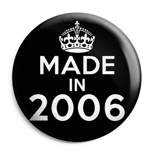 Made in 2006 - Keep Calm Birthday Year of Birth Pin Button Badge