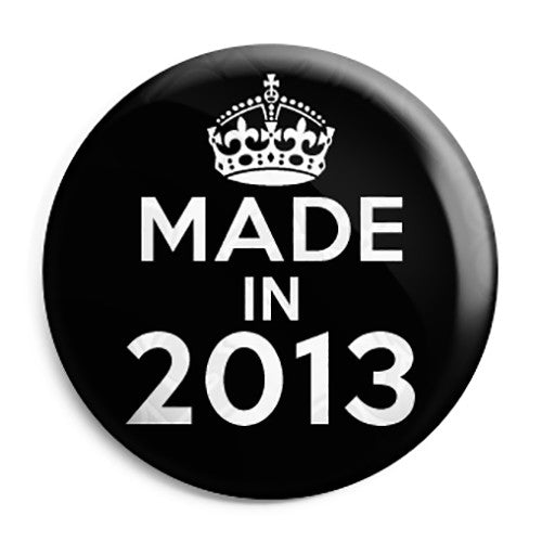 Made in 2013 - Keep Calm Birthday Year of Birth Pin Button Badge