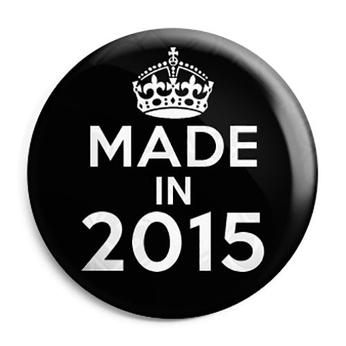 Made in 2015 - Keep Calm Birthday Year of Birth Pin Button Badge