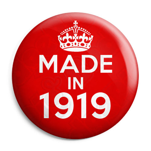 Made in 1919 - Keep Calm Birthday Year of Birth Pin Button Badge