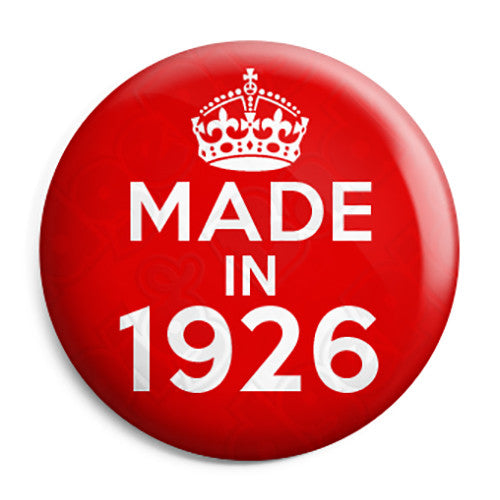 Made in 1926 - Keep Calm Birthday Year of Birth Pin Button Badge