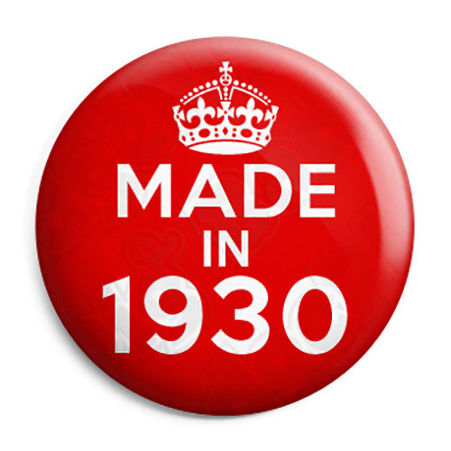 Made in 1930 - Keep Calm Birthday Year of Birth Pin Button Badge