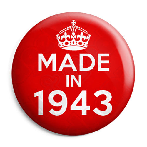 Made in 1943 - Keep Calm Birthday Year of Birth Pin Button Badge