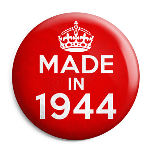 Made in 1944 - Keep Calm Birthday Year of Birth Pin Button Badge