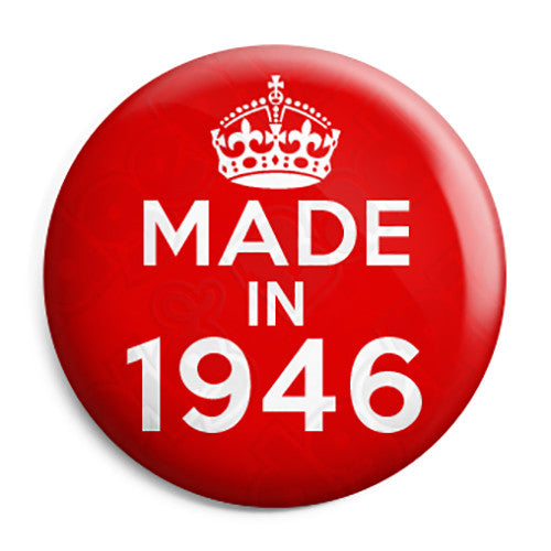 Made in 1946 - Keep Calm Birthday Year of Birth Pin Button Badge